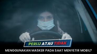 Perlu atau Tidak Menggunakan Masker Pada Saat Menyetir Mobil?